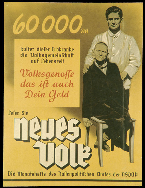 "A poster from the Nazi Party's Racial Political [eugenics] Office declaring: ""This hereditarily ill person will cost our national community 60,000 Reichmarks over the course of his lifetime. Citizen, this is your money."""